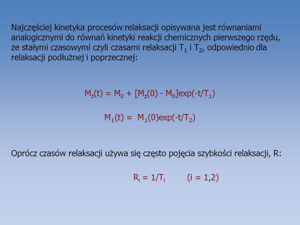 Najczęściej kinetyka procesów relaksacji opisywana jest równaniami analogicznymi do równań kinetyki reakcji chemicznych pierwszego rzędu, ze stałymi czasowymi czyli czasami relaksacji T1 i T2, odpowiednio dla relaksacji podłużnej i poprzecznej: Mz(t) = M0 + [Mz(0) - M0]exp(-t/T1) M(t) = M(0)exp(-t/T2) Oprócz czasów relaksacji używa się często pojęcia szybkości relaksacji, R: Ri = 1/Ti (i = 1,2)